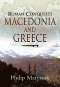 The Roman Conquests: Macedonia and Greece