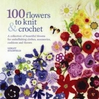 100 Flowers to Knit &; Crochet