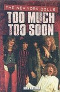 New York Dolls, The: Too Much Too Soon