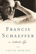 Francis Schaeffer - An Authentic Life