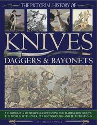 the illustrated world encyclopedia of knives swords spears daggers through history in over 1500 photographs