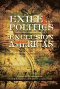 Exile &; the Politics of Exclusion in the Americas