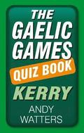 The Gaelic Games Quiz Book: Kerry