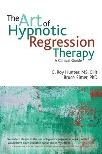 Art of Hypnotic Regression Therapy Hunter C Roy Hunter