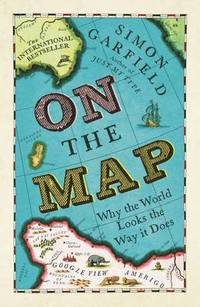 On The Map: Why the World Looks the Way it Does Paperback