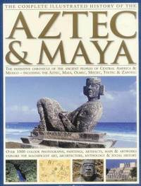 Complete Illustrated History of the Aztec &; Maya