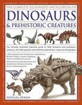 Complete Illustrated Encyclopedia of Dinosaurs &; Prehistoric Creatures