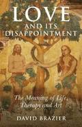 Love and Its Disappointment - The Meaning of Life, Therapy and Art