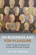 On Business And For Pleasure - A Self-Study Workbook for Advanced Business English