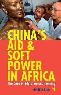China`s Aid and Soft Power in Africa - The Case of Education and Training