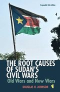 The Root Causes of Sudan`s Civil Wars - Old Wars and New Wars (Expanded 3rd Edition)