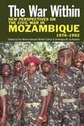 The War Within - New Perspectives on the Civil War in Mozambique, 1976-1992