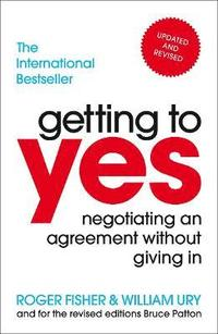 Getting to Yes: Negotiating An Agreement Without Giving In 3rd Edition