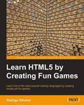 Learning HTML5 by Creating Fun Games