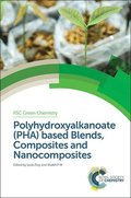 Polyhydroxyalkanoate (PHA) Based Blends, Composites and Nanocomposites