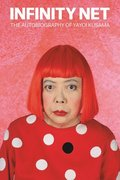 Infinity Net:The Autobiography of Yayoi Kusama