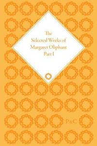 The Selected Works of Margaret Oliphant, Part I