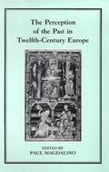 The Perception of the Past in Twelfth-century Europe