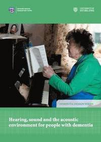 Hearing, Sound and the Acoustic Environment for People with Dementia