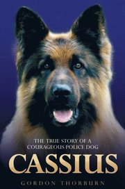 Cassius - The True Story of a Courageous Police Dog
