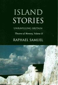Theatres of Memory: v. 2 Island Stories - Unravelling Britain