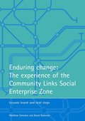 Enduring change: The experience of the Community Links Social Enterprise Zone