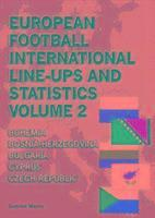 European Football International Line-Ups and Statistics: Volume 2 Bohemia to Czech Republic