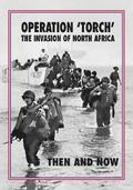 Torch Operation 'Torch' The Invasion of North Africa