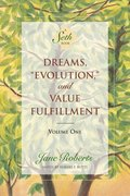 Dreams, Evolution And Value Fulfilment, Vol. 1: A Seth Book