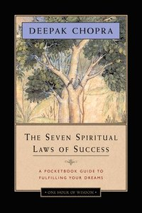 Seven Spiritual Laws of Success: A Pocketbook Guide to Fulfilling Your Dreams