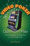 Video Poker: Optimum Play: The Strategies and Tactics of Advantage Play