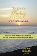 Be Made Perfectly Whole: Body, Spirit & Soul