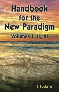 Handbook for the New Paradigm (3 books in 1)