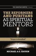 The Reformers and Puritans as Spiritual Mentors