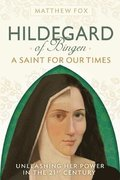 Hildegard of Bingen: A Saint for Our Times