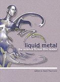 Liquid Metal - The Science Fiction Film Reader