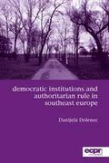 Democratic Institutions and Authoritarian Rule in Southeast Europe