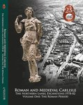 Roman and Medieval Carlisle: the Northen Lanes, Excavations 1978-82