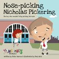 Nose Pickin Nicholas Pickering:The Boy Who Wouldn't Stop Picking
