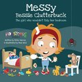 Messy Bessy Clutterbuck:The Girl Who Wouldn't Tidy Her Bedroom