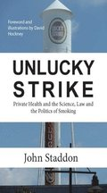 Unlucky Strike: Private Health and the Science, Law and Politics of Smoking