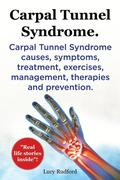 Carpal Tunnel Syndrome, Cts. Carpal Tunnel Syndrome Cts Causes, Symptoms, Treatment, Exercises, Management, Therapies and Prevention.