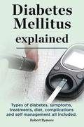 Diabetes Mellitus explained. Types of diabetes, symptoms, treatments, diet, complications and self management all included. Diabetes mellitus guide.
