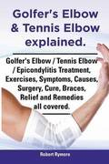 Golfer's Elbow &; Tennis Elbow explained. Golfer's Elbow / Tennis Elbow / Epicondylitis Treatment, Exercises, Symptoms, Causes, Surgery, Cure, Braces, Relief and Remedies all covered.