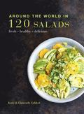 Around the World in 120 Salads: Fresh Healthy Delicious