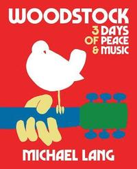 Woodstock: 3 Days Of Peace &; Music