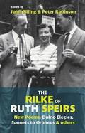 The Rilke of Ruth Speirs: New Poems, Duino Elegies, Sonnets to Orpheus, &; Others