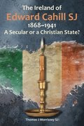 The Ireland of Edward Cahill SJ, 1868-1941: A Secular or a Christian State