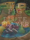 Fig and the Flute Player