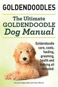 Goldendoodles. Ultimate Goldendoodle Dog Manual. Goldendoodle Care, Costs, Feeding, Grooming, Health and Training All Included.